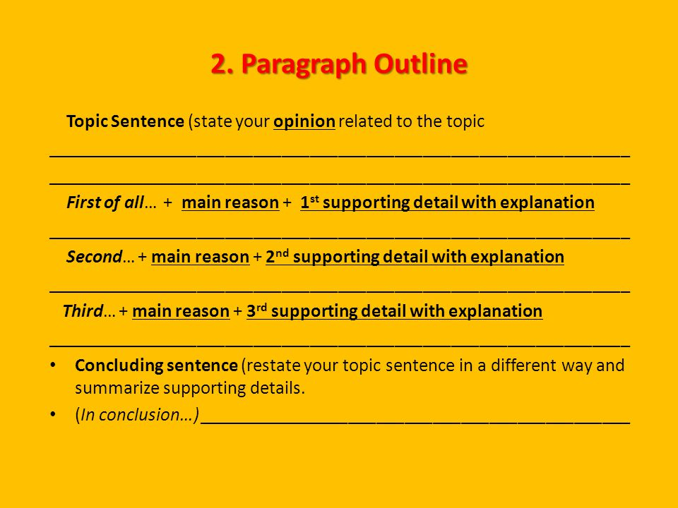 2. Paragraph Outline Topic Sentence (state your opinion related to the topic ______________________________________________________________ First of a