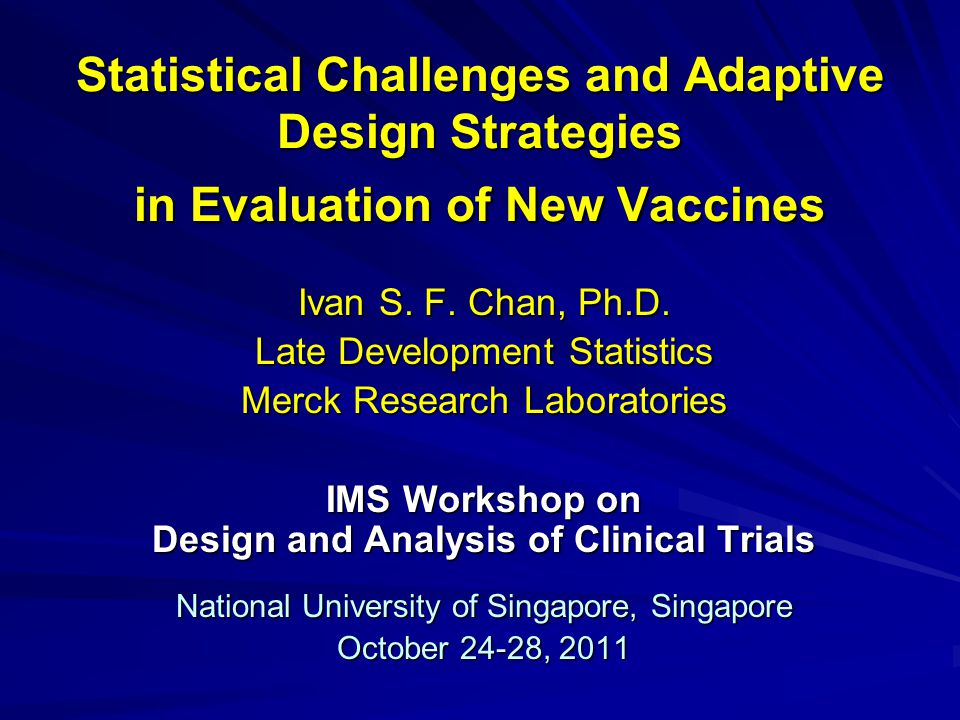 Statistical Challenges and Adaptive Design Strategies in Evaluation of New Vaccines Ivan S.