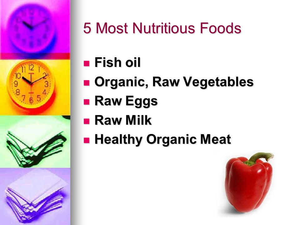 5 Most Nutritious Foods Fish oil Fish oil Organic, Raw Vegetables Organic, Raw Vegetables Raw Eggs Raw Eggs Raw Milk Raw Milk Healthy Organic Meat Healthy Organic Meat
