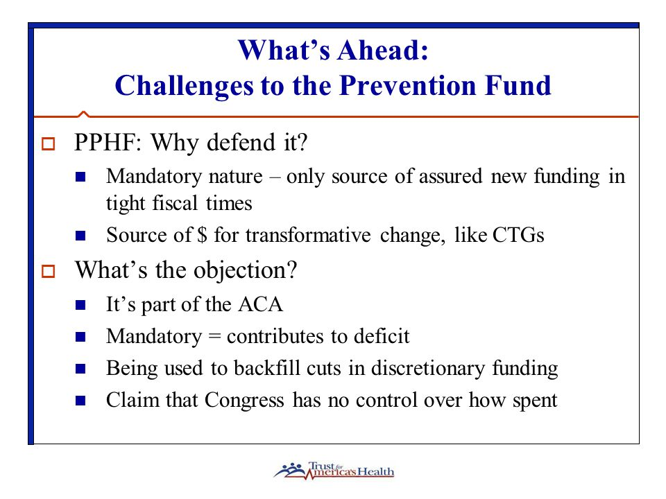 What's Ahead: Challenges to the Prevention Fund  PPHF: Why defend it.