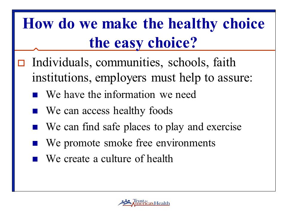 How do we make the healthy choice the easy choice.