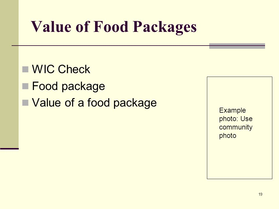 19 Value of Food Packages WIC Check Food package Value of a food package Example photo: Use community photo