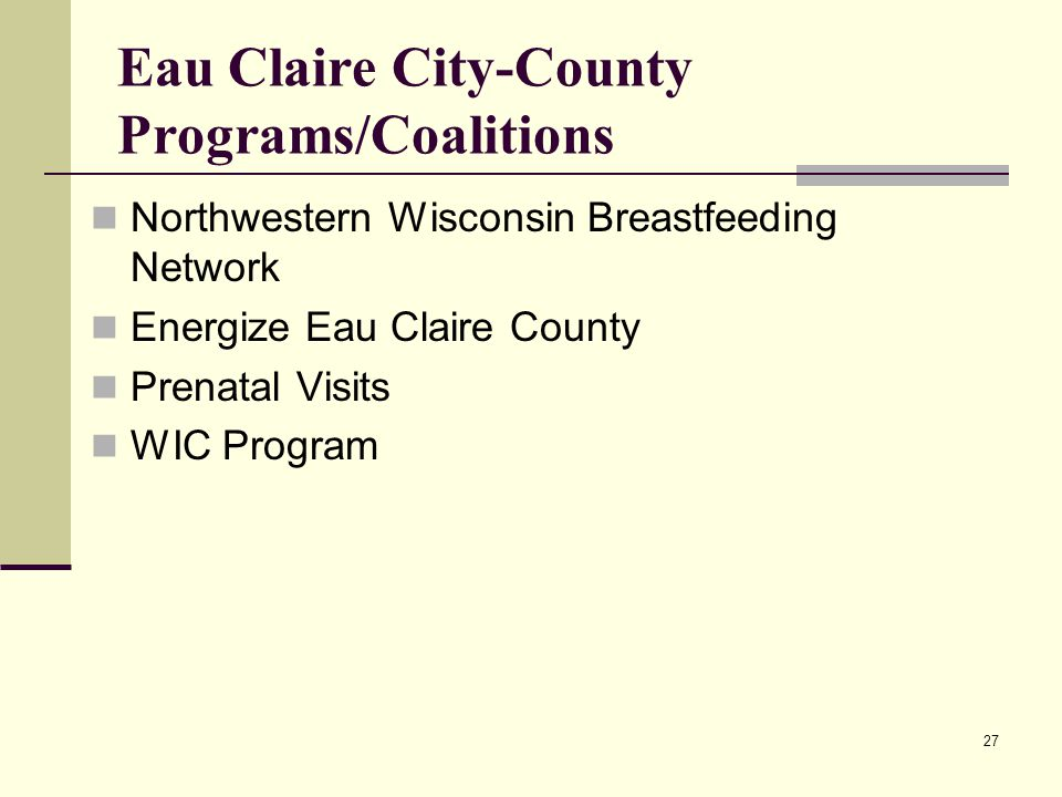 27 Eau Claire City-County Programs/Coalitions Northwestern Wisconsin Breastfeeding Network Energize Eau Claire County Prenatal Visits WIC Program