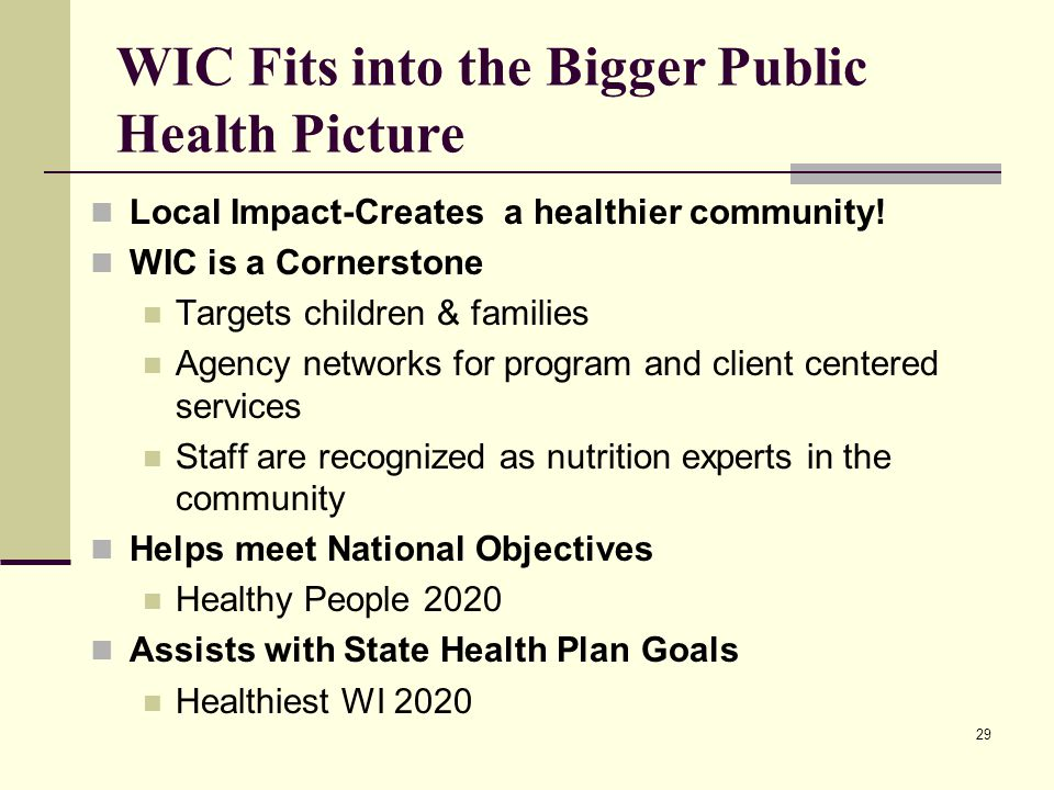 29 WIC Fits into the Bigger Public Health Picture Local Impact-Creates a healthier community.