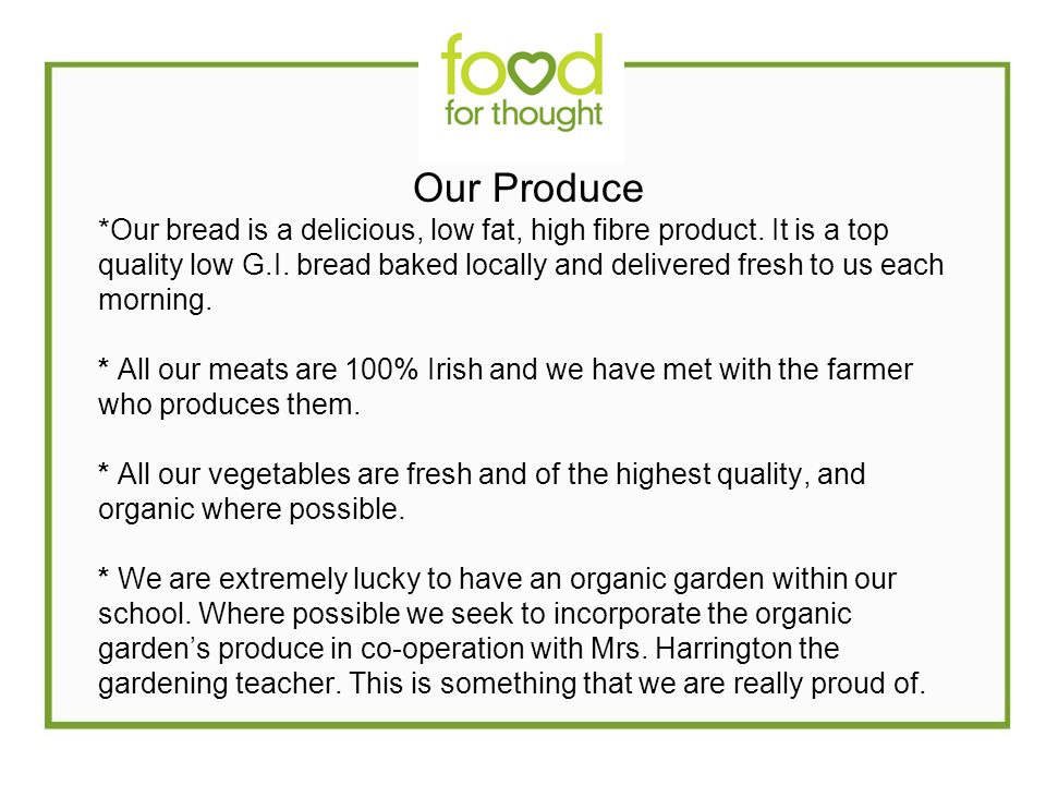 Our Produce *Our bread is a delicious, low fat, high fibre product.