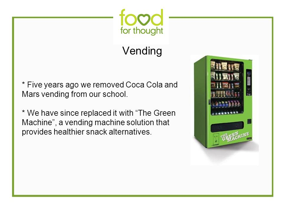 Vending * Five years ago we removed Coca Cola and Mars vending from our school.