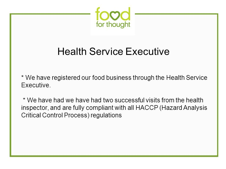 Health Service Executive * We have registered our food business through the Health Service Executive.