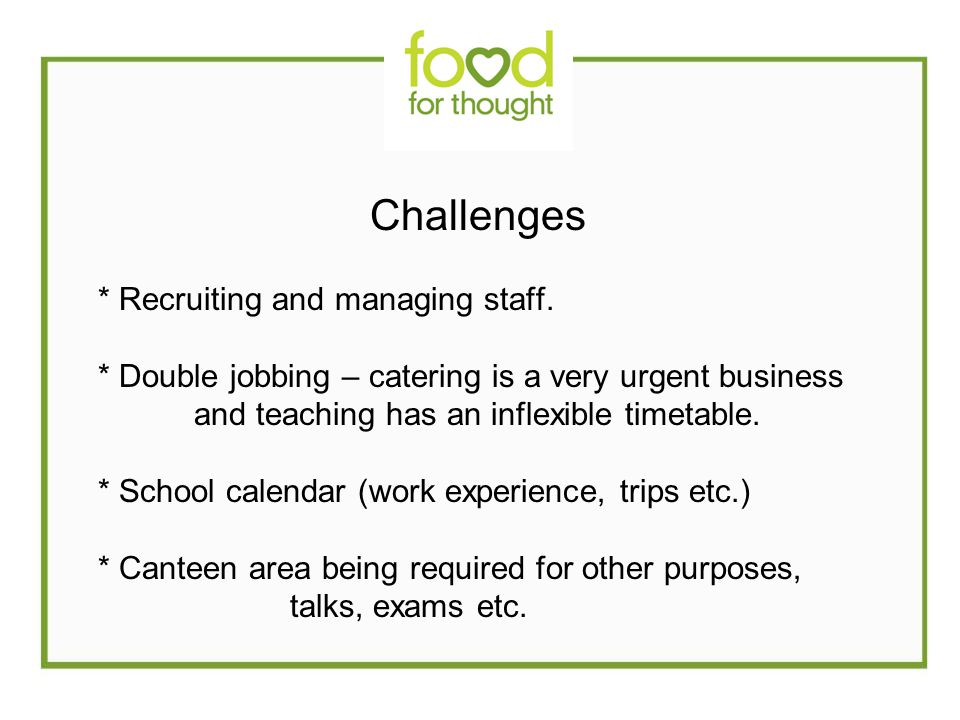 Challenges * Recruiting and managing staff.