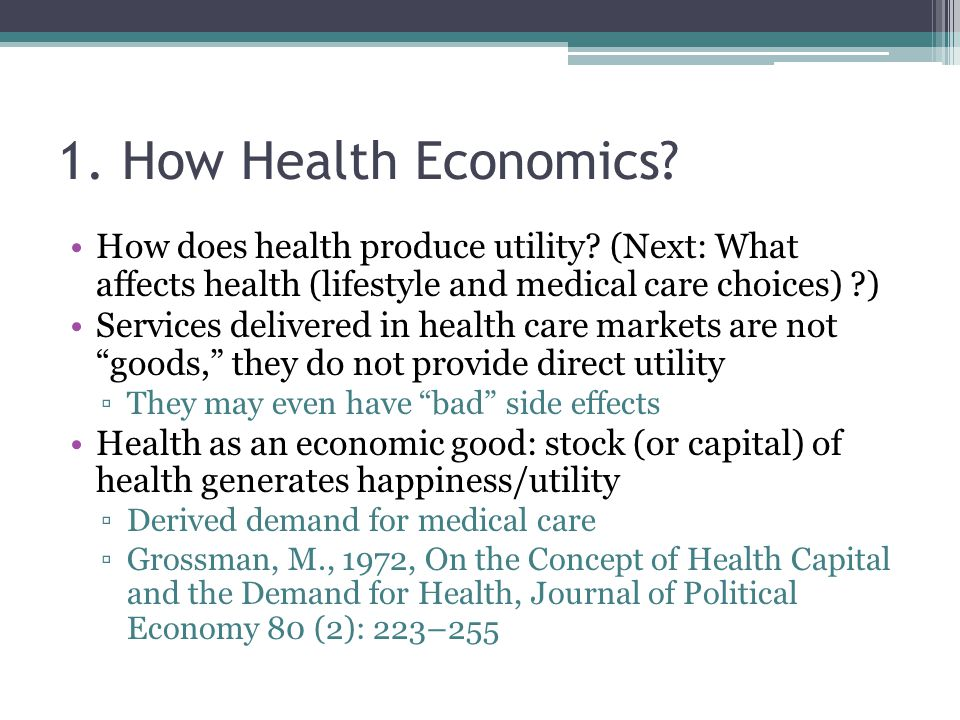 1. How Health Economics? How does health produce utility? (Next: What affects health (lifestyle and medical care choices) ?) Services delivered in hea