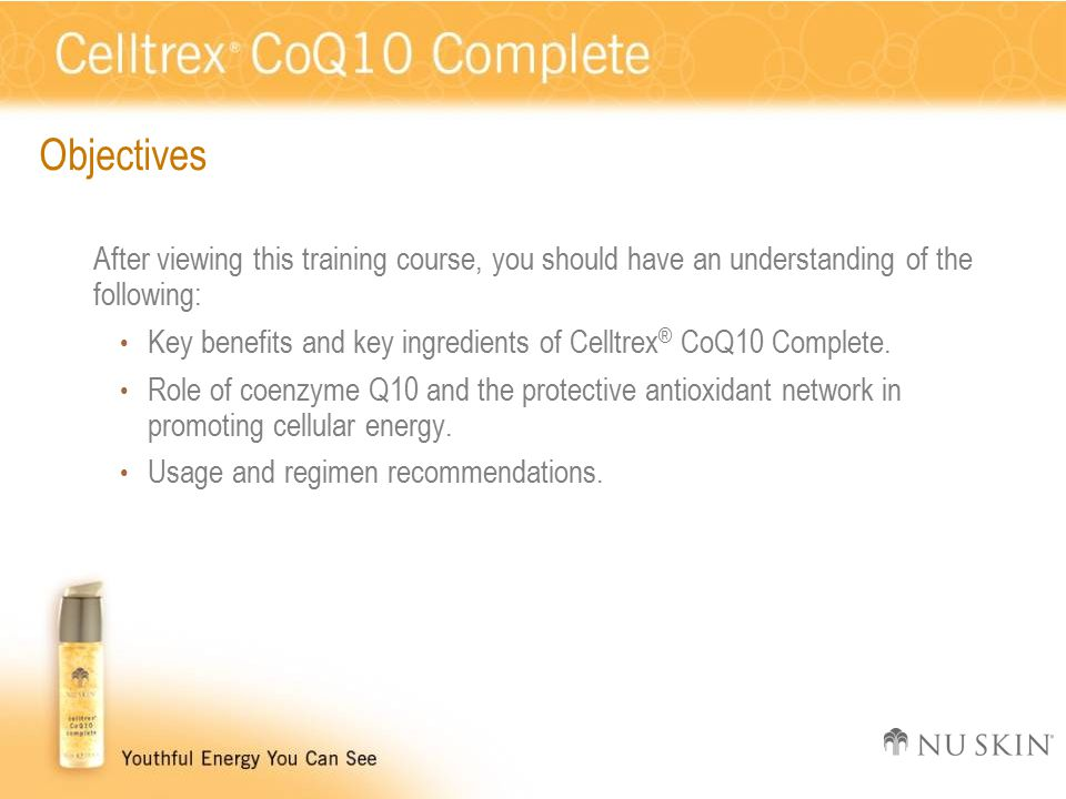 Objectives After viewing this training course, you should have an understanding of the following: Key benefits and key ingredients of Celltrex ® CoQ10 Complete.