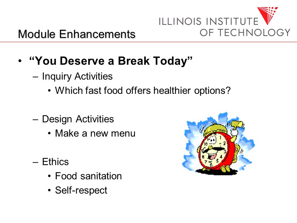 Module Enhancements You Deserve a Break Today –Inquiry Activities Which fast food offers healthier options.