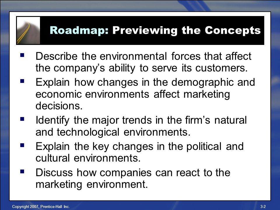 Copyright 2007, Prentice-Hall Inc.3-2  Describe the environmental forces that affect the company's ability to serve its customers.