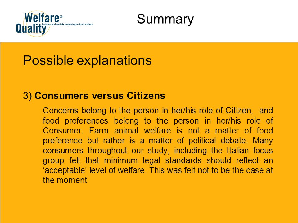 Summary Possible explanations 3) Consumers versus Citizens Concerns belong to the person in her/his role of Citizen, and food preferences belong to the person in her/his role of Consumer.