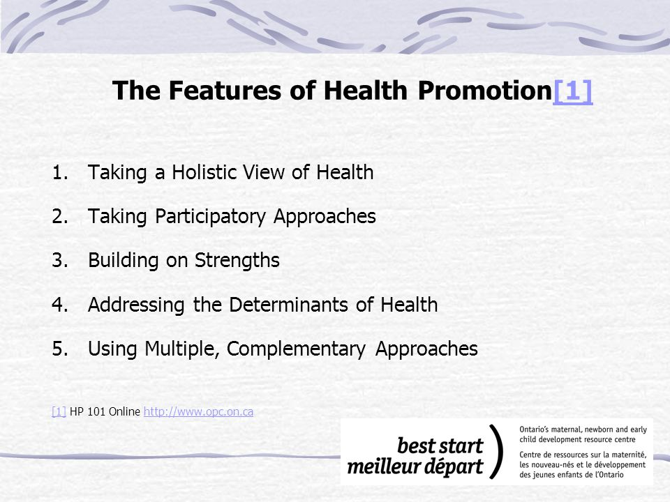 The Features of Health Promotion[1][1] 1. Taking a Holistic View of Health 2.