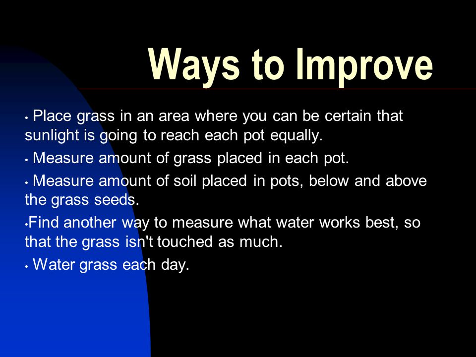 Ways to Improve Place grass in an area where you can be certain that sunlight is going to reach each pot equally.