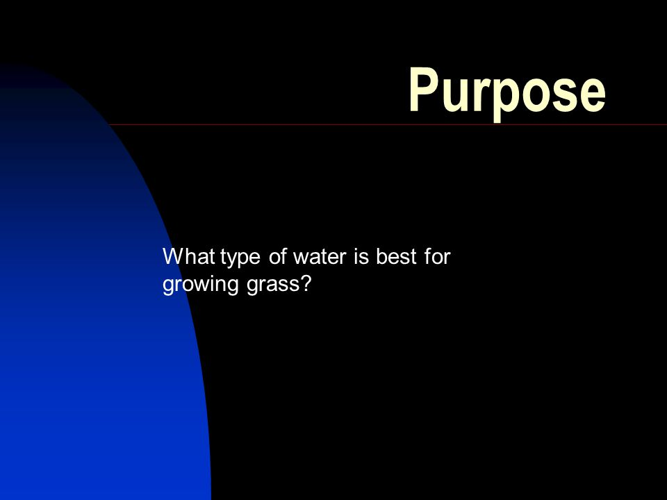 Purpose What type of water is best for growing grass