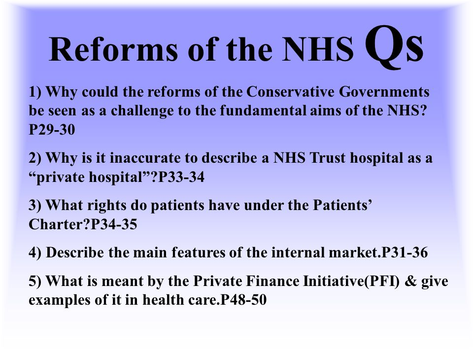 Challenges for the NHS Qs 1) Describe the main reasons why life expectancy in the UK has improved? P21-22 2) Why did the creators of the NHS believe t