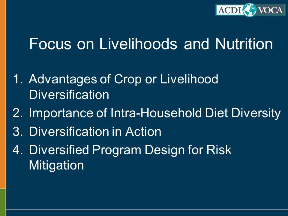 Focus on Livelihoods and Nutrition 1.Advantages of Crop or Livelihood Diversification 2.Importance of Intra-Household Diet Diversity 3.Diversification in Action 4.Diversified Program Design for Risk Mitigation