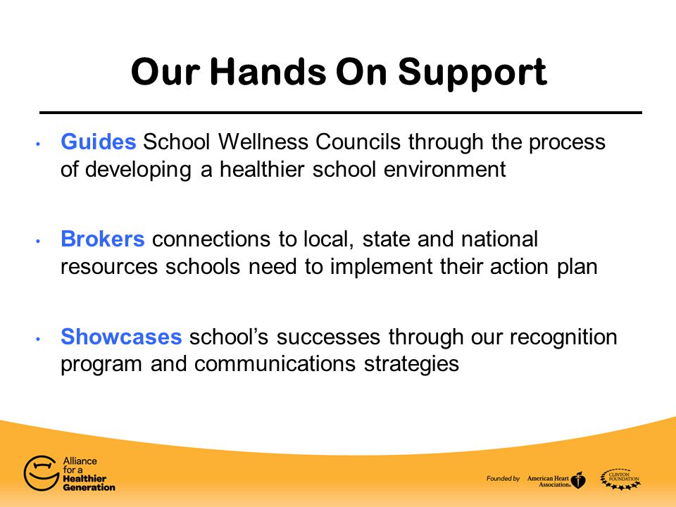 Our Hands On Support Guides School Wellness Councils through the process of developing a healthier school environment Brokers connections to local, st