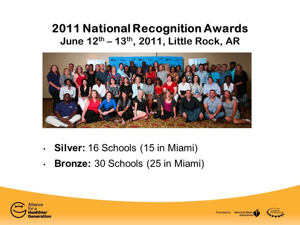 2011 National Recognition Awards June 12 th – 13 th, 2011, Little Rock, AR Silver: 16 Schools (15 in Miami) Bronze: 30 Schools (25 in Miami)