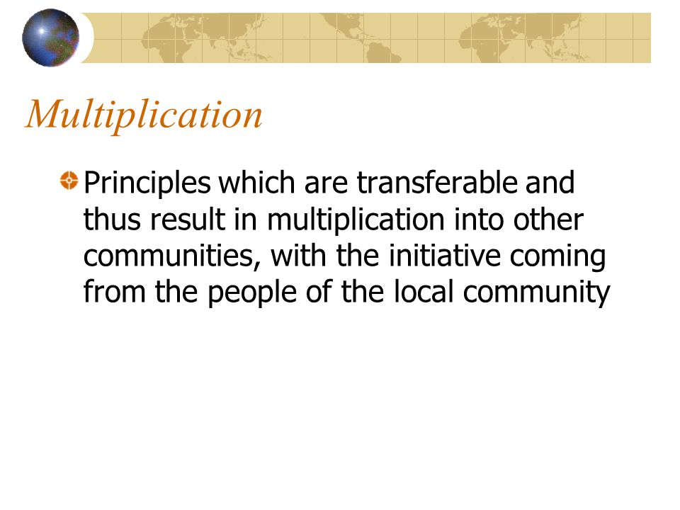 Multiplication Principles which are transferable and thus result in multiplication into other communities, with the initiative coming from the people of the local community