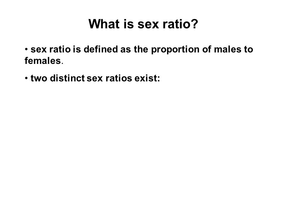 What is sex ratio.sex ratio is defined as the proportion of males to females.