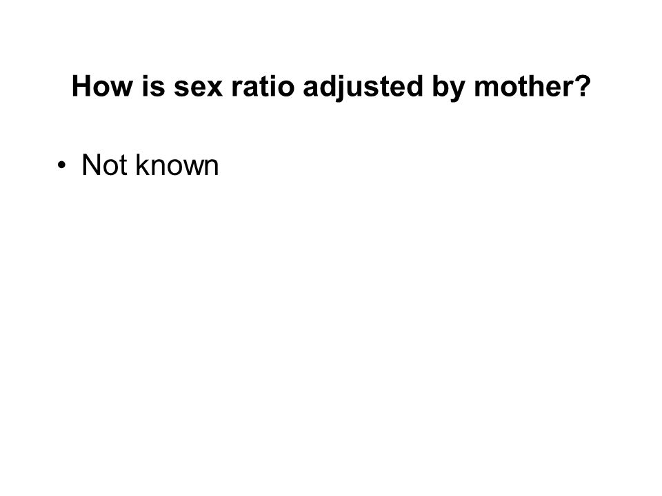 How is sex ratio adjusted by mother? Not known