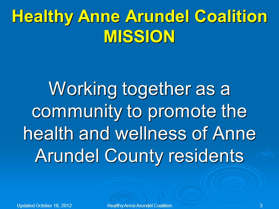 Healthy Anne Arundel Coalition Guiding Principles  Utilize Existing Groups  Flexibility  Inclusive and Welcoming  Embrace Change  Transparent Updated October 16, 2012Healthy Anne Arundel Coalition24