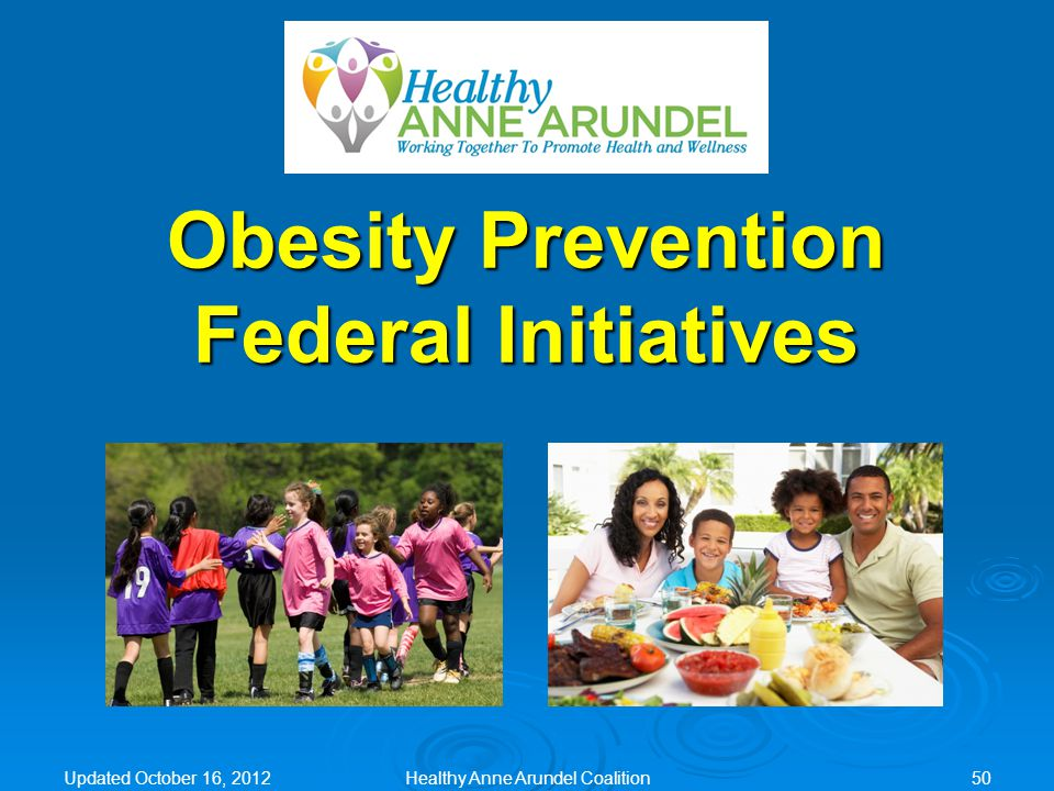 Updated October 16, 2012 Obesity Prevention Federal Initiatives Healthy Anne Arundel Coalition50