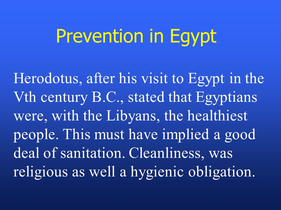 Herodotus, after his visit to Egypt in the Vth century B.C., stated that Egyptians were, with the Libyans, the healthiest people.