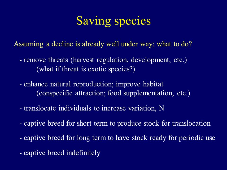 Saving species Assuming a decline is already well under way: what to do.