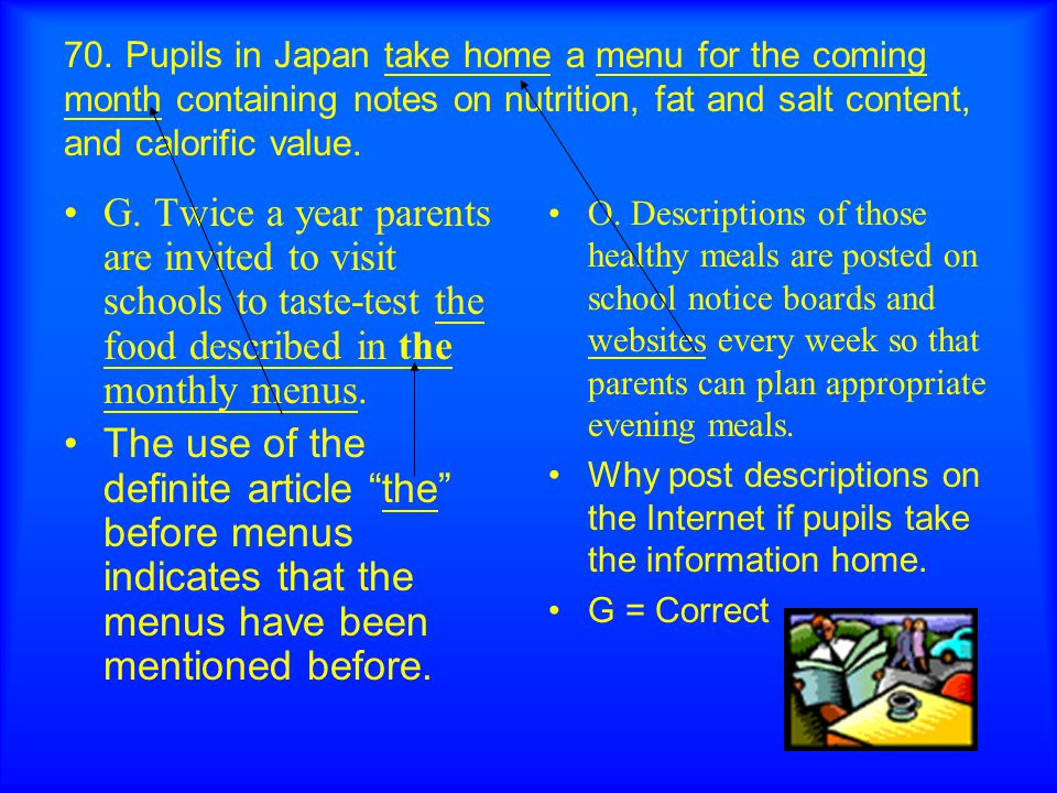 70. Pupils in Japan take home a menu for the coming month containing notes on nutrition, fat and salt content, and calorific value. G. Twice a year pa