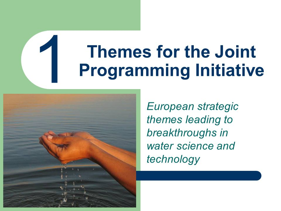 Themes for the Joint Programming Initiative 1 European strategic themes leading to breakthroughs in water science and technology