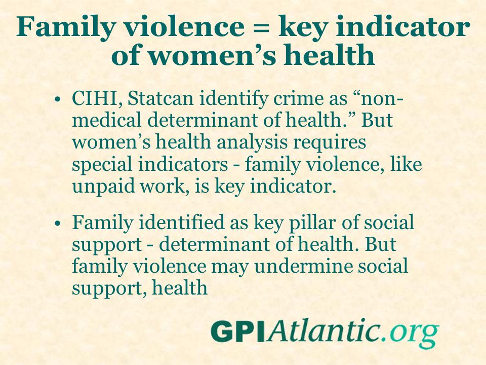 """Family violence = key indicator of women's health CIHI, Statcan identify crime as """"non- medical determinant of health."""" But women's health analysis re"""
