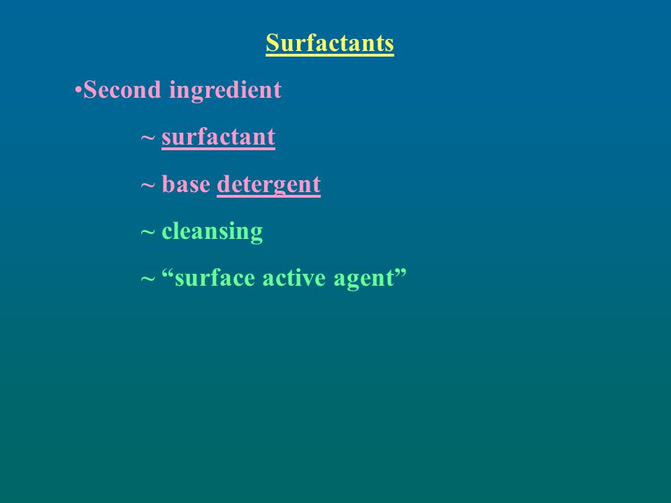 "Surfactants Second ingredient ~ surfactant ~ base detergent ~ cleansing ~ ""surface active agent"""