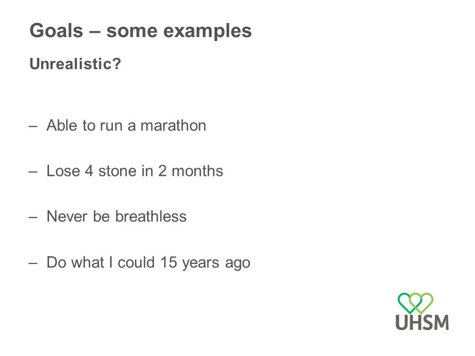 Goals – some examples Unrealistic.