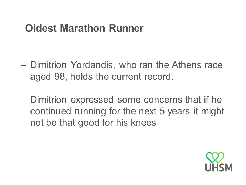 Oldest Marathon Runner –Dimitrion Yordandis, who ran the Athens race aged 98, holds the current record.