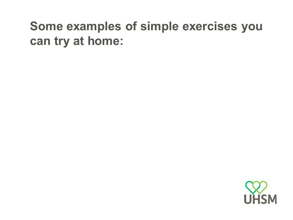 Some examples of simple exercises you can try at home: