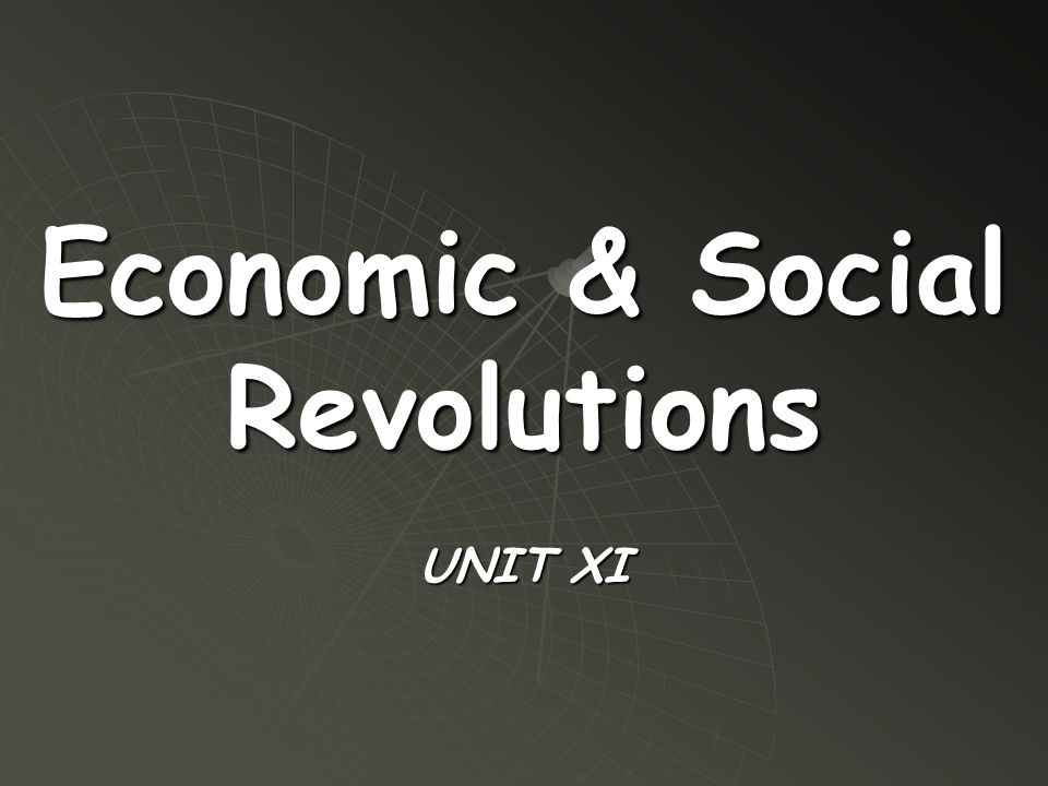 Economic & Social Revolutions UNIT XI