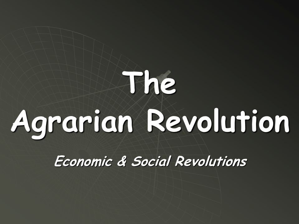 The Agrarian Revolution Economic & Social Revolutions