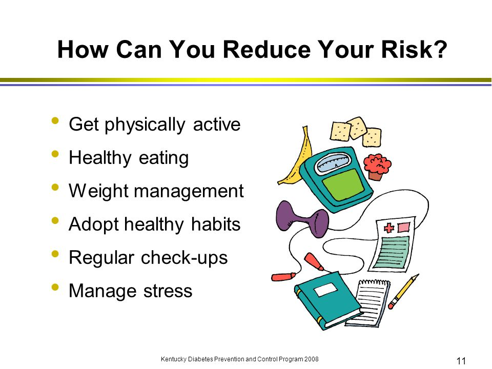 Kentucky Diabetes Prevention and Control Program 2008 11 How Can You Reduce Your Risk? Get physically active Healthy eating Weight management Adopt he