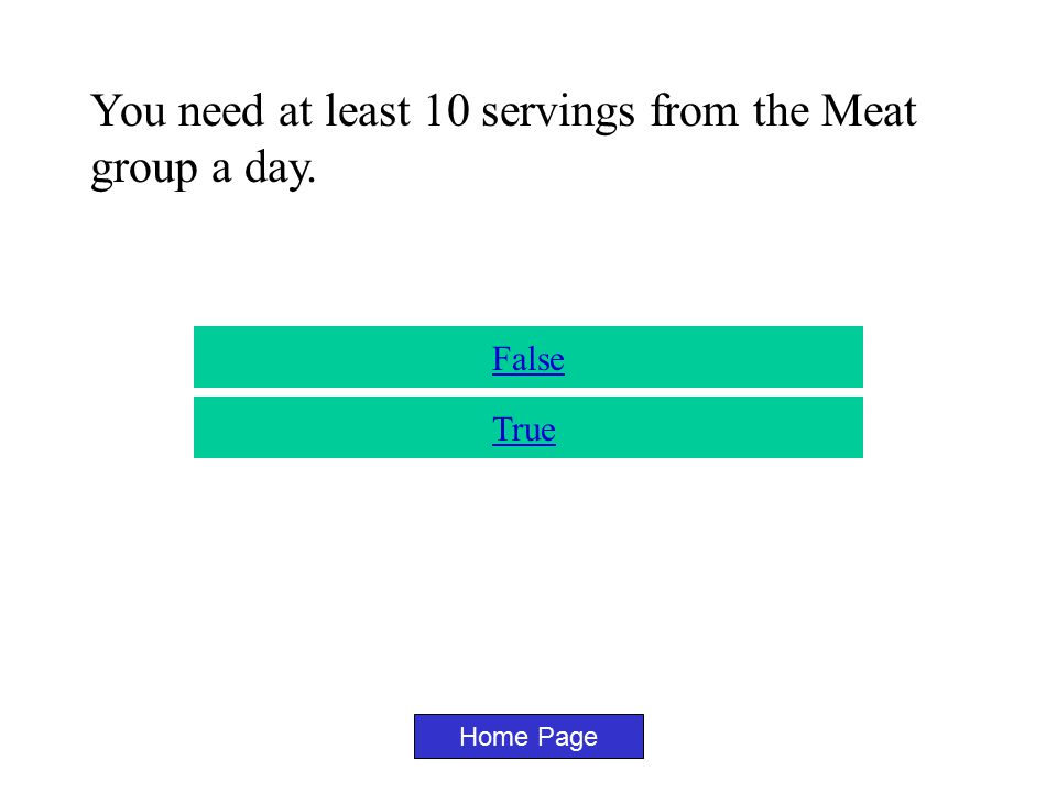 You need at least 2 servings from the Milk group a day. Home Page True False
