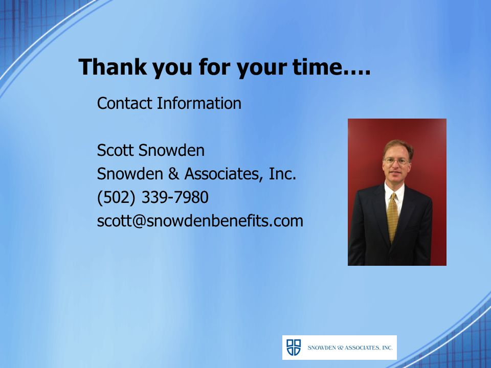 Thank you for your time…. Contact Information Scott Snowden Snowden & Associates, Inc.