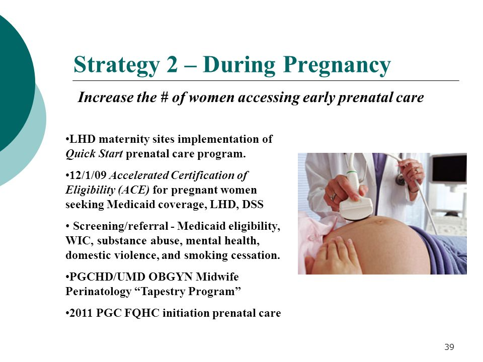 39 Strategy 2 – During Pregnancy Increase the # of women accessing early prenatal care LHD maternity sites implementation of Quick Start prenatal care