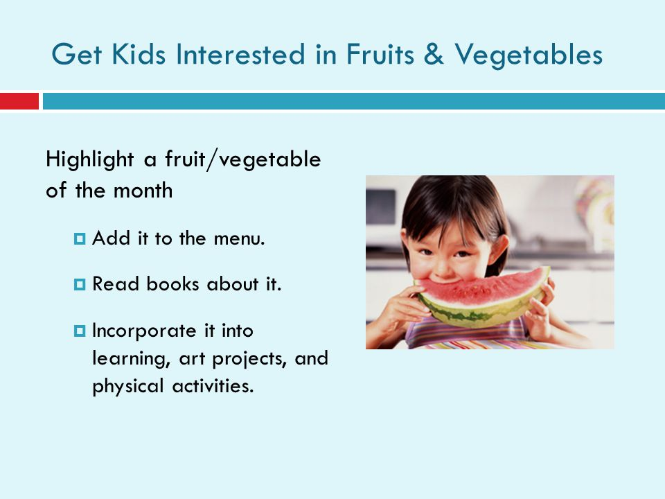 Reinforce nutrition messages with classroom activities Read books about healthy foods.
