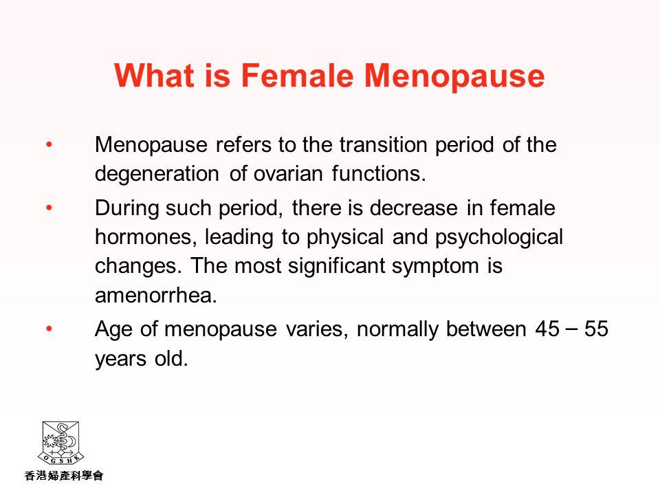 香港婦產科學會 What is Female Menopause Menopause refers to the transition period of the degeneration of ovarian functions.