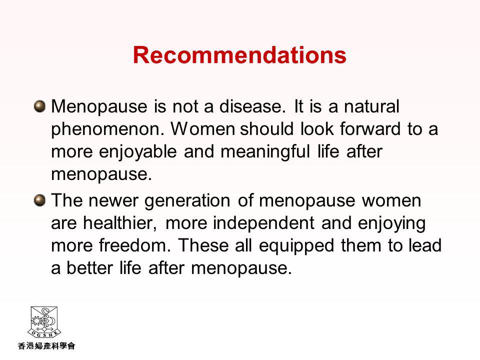 香港婦產科學會 Recommendations Menopause is not a disease.
