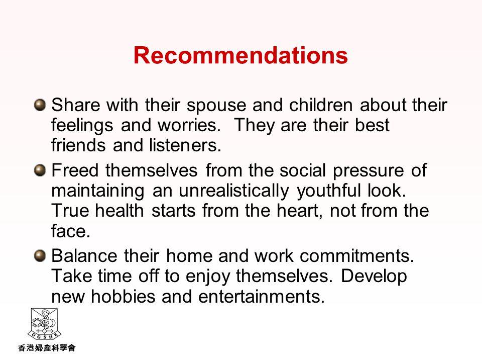 香港婦產科學會 Recommendations Share with their spouse and children about their feelings and worries.