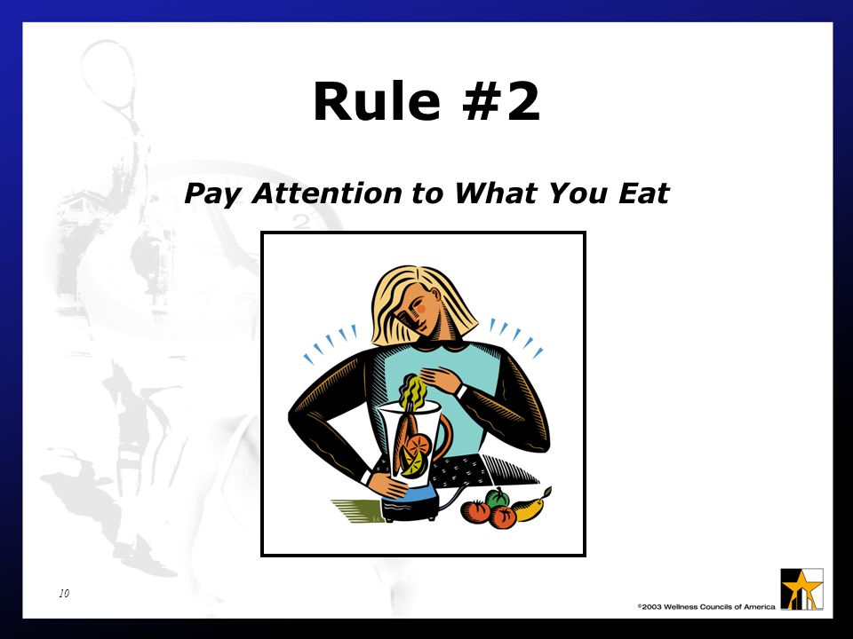 10 Rule #2 Pay Attention to What You Eat