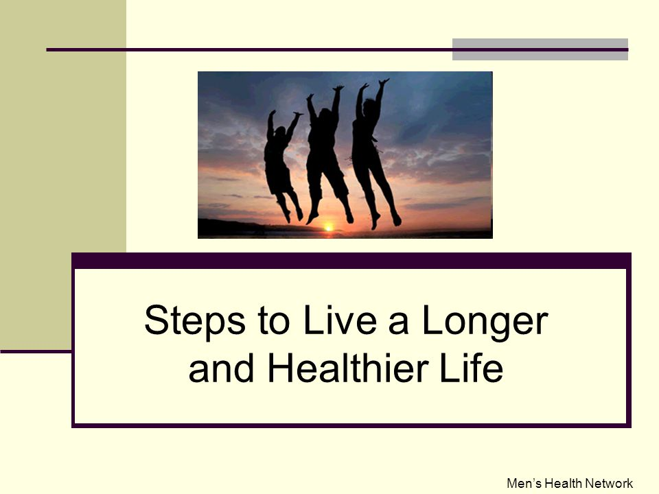 Steps to Live a Longer and Healthier Life Men's Health Network